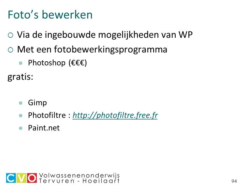 Foto's bewerken  Via de ingebouwde mogelijkheden van WP  Met een fotobewerkingsprogramma Photoshop (€€€) gratis: Gimp Photofiltre : http://photofiltre.free.frhttp://photofiltre.free.fr Paint.net 94