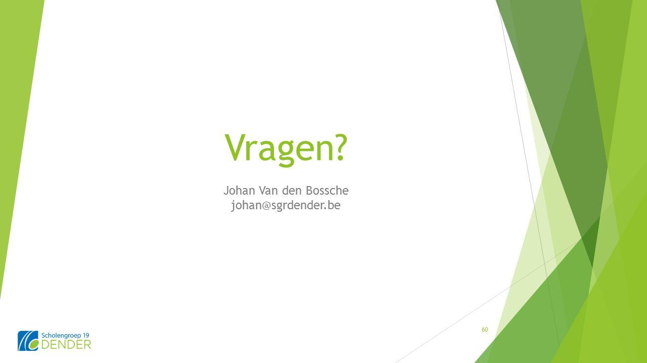 Vragen Johan Van den Bossche johan@sgrdender.be 60