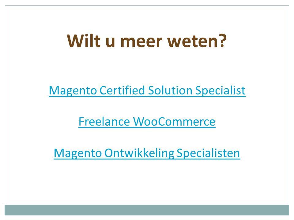Wilt u meer weten? Magento Certified Solution Specialist Freelance WooCommerce Magento Ontwikkeling Specialisten