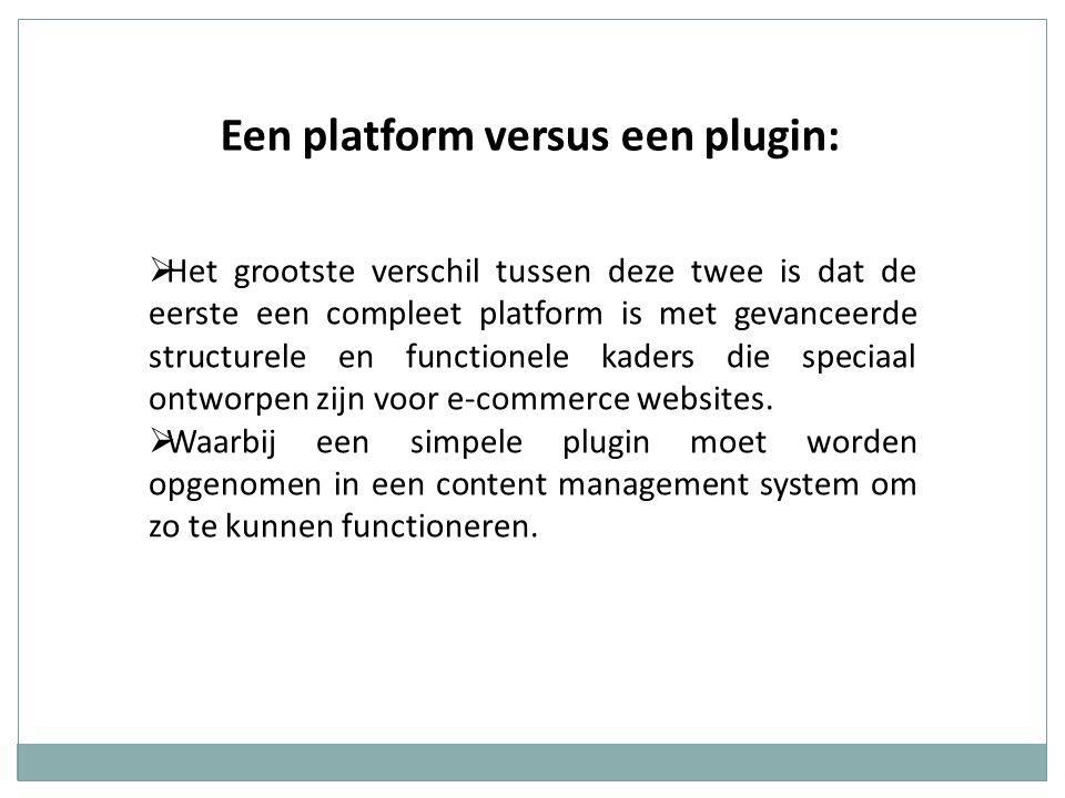 Een platform versus een plugin:  Het grootste verschil tussen deze twee is dat de eerste een compleet platform is met gevanceerde structurele en functionele kaders die speciaal ontworpen zijn voor e-commerce websites.
