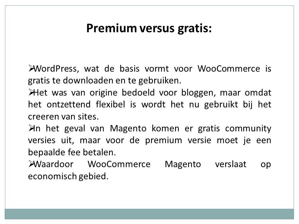 Premium versus gratis:  WordPress, wat de basis vormt voor WooCommerce is gratis te downloaden en te gebruiken.  Het was van origine bedoeld voor bl