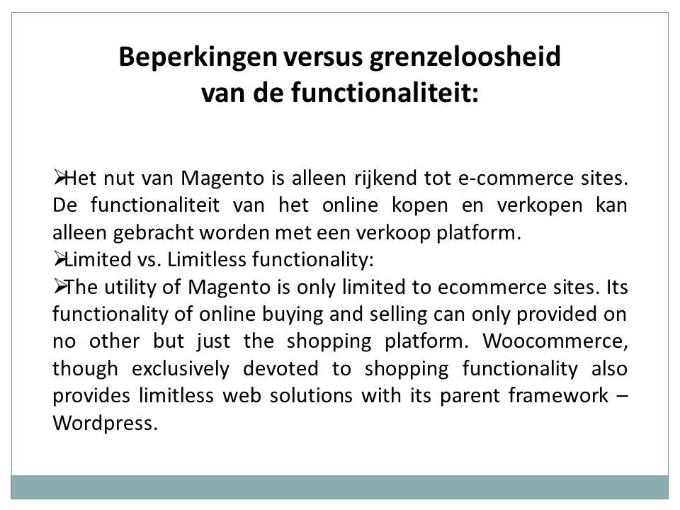 Beperkingen versus grenzeloosheid van de functionaliteit:  Het nut van Magento is alleen rijkend tot e-commerce sites. De functionaliteit van het onl