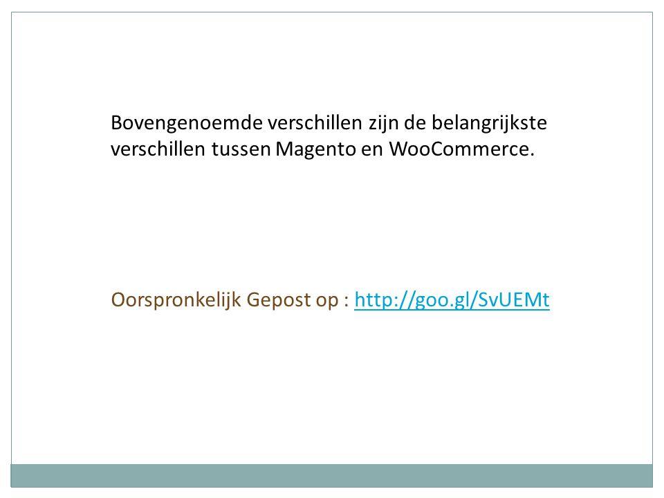 Bovengenoemde verschillen zijn de belangrijkste verschillen tussen Magento en WooCommerce. Oorspronkelijk Gepost op : http://goo.gl/SvUEMthttp://goo.g