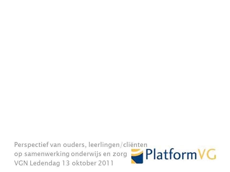 Perspectief van ouders, leerlingen/cliënten op samenwerking onderwijs en zorg VGN Ledendag 13 oktober 2011