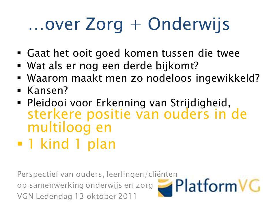 Perspectief van ouders, leerlingen/cliënten op samenwerking onderwijs en zorg VGN Ledendag 13 oktober 2011 zorgENonderwijs….