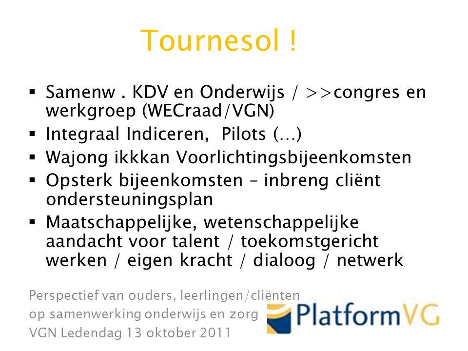 Perspectief van ouders, leerlingen/cliënten op samenwerking onderwijs en zorg VGN Ledendag 13 oktober 2011 Tournesol .