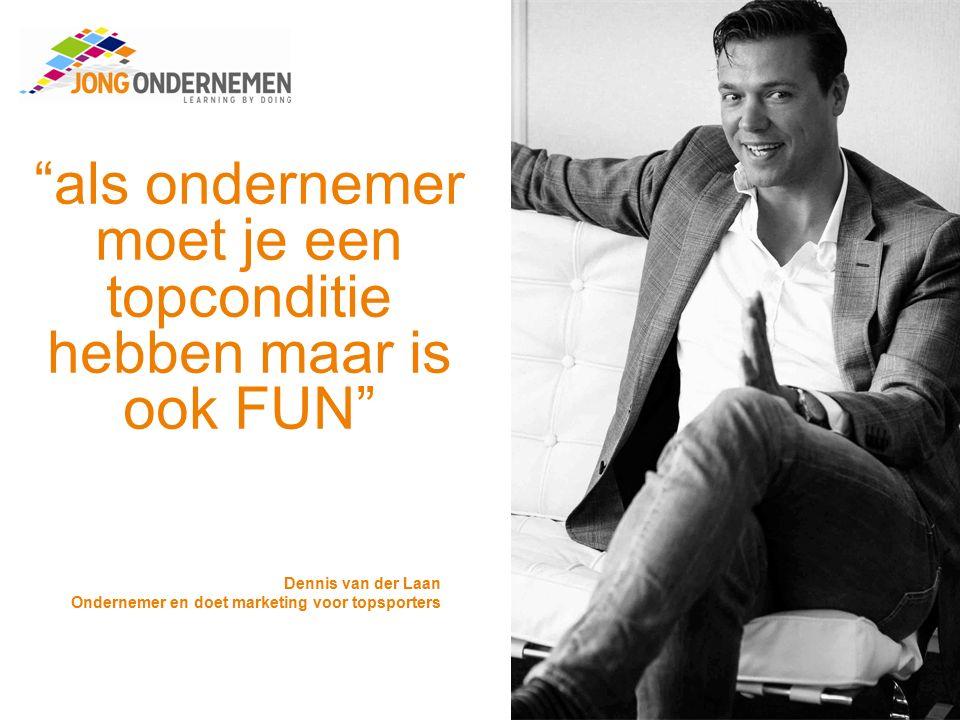 als ondernemer moet je een topconditie hebben maar is ook FUN Dennis van der Laan Ondernemer en doet marketing voor topsporters