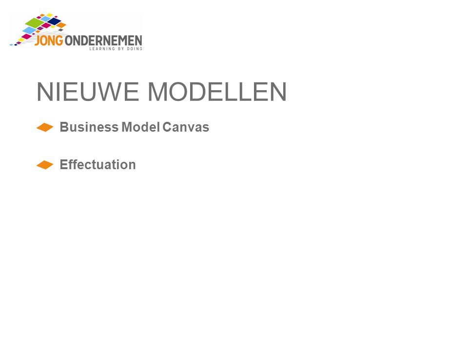 NIEUWE MODELLEN Business Model Canvas Effectuation