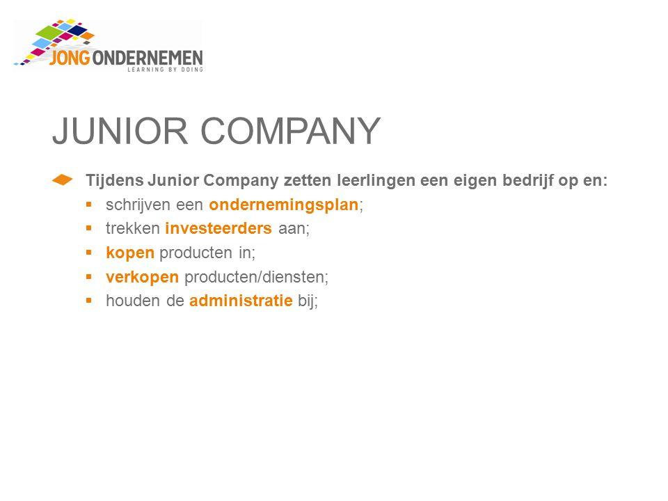 JUNIOR COMPANY Tijdens Junior Company zetten leerlingen een eigen bedrijf op en:  schrijven een ondernemingsplan;  trekken investeerders aan;  kopen producten in;  verkopen producten/diensten;  houden de administratie bij;