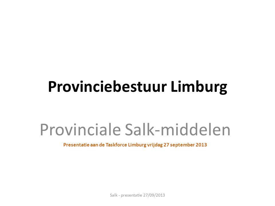 Provinciebestuur Limburg Provinciale Salk-middelen Presentatie aan de Taskforce Limburg vrijdag 27 september 2013 Salk - presentatie 27/09/2013