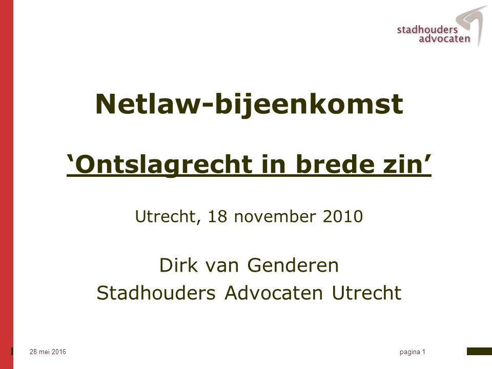 28 mei 2016 pagina 1 Netlaw-bijeenkomst 'Ontslagrecht in brede zin' Utrecht, 18 november 2010 Dirk van Genderen Stadhouders Advocaten Utrecht