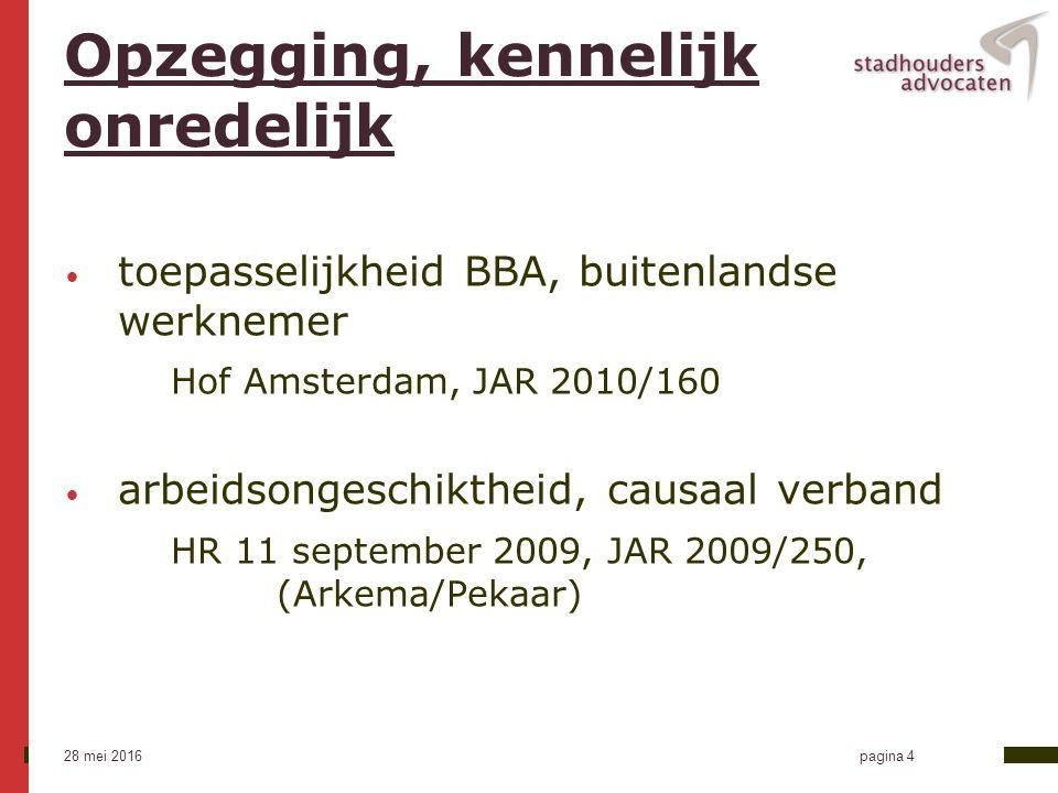 28 mei 2016 pagina 4 Opzegging, kennelijk onredelijk toepasselijkheid BBA, buitenlandse werknemer Hof Amsterdam, JAR 2010/160 arbeidsongeschiktheid, causaal verband HR 11 september 2009, JAR 2009/250, (Arkema/Pekaar)