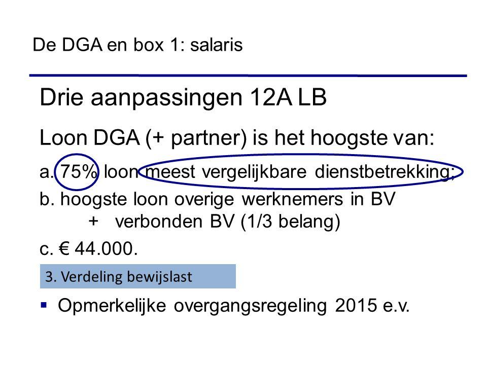 Drie aanpassingen 12A LB Loon DGA (+ partner) is het hoogste van: a. 75% loon meest vergelijkbare dienstbetrekking; b. hoogste loon overige werknemers
