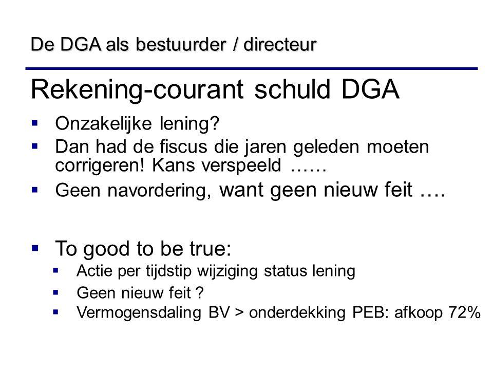 Rekening-courant schuld DGA  Onzakelijke lening?  Dan had de fiscus die jaren geleden moeten corrigeren! Kans verspeeld ……  Geen navordering, want