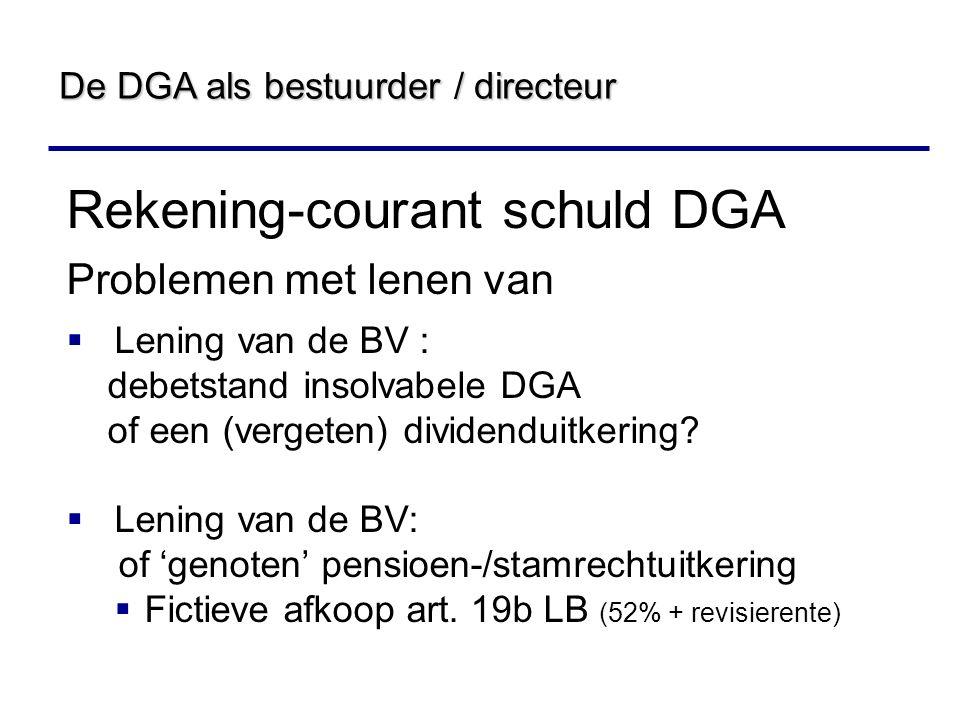 Rekening-courant schuld DGA Problemen met lenen van  Lening van de BV : debetstand insolvabele DGA of een (vergeten) dividenduitkering.