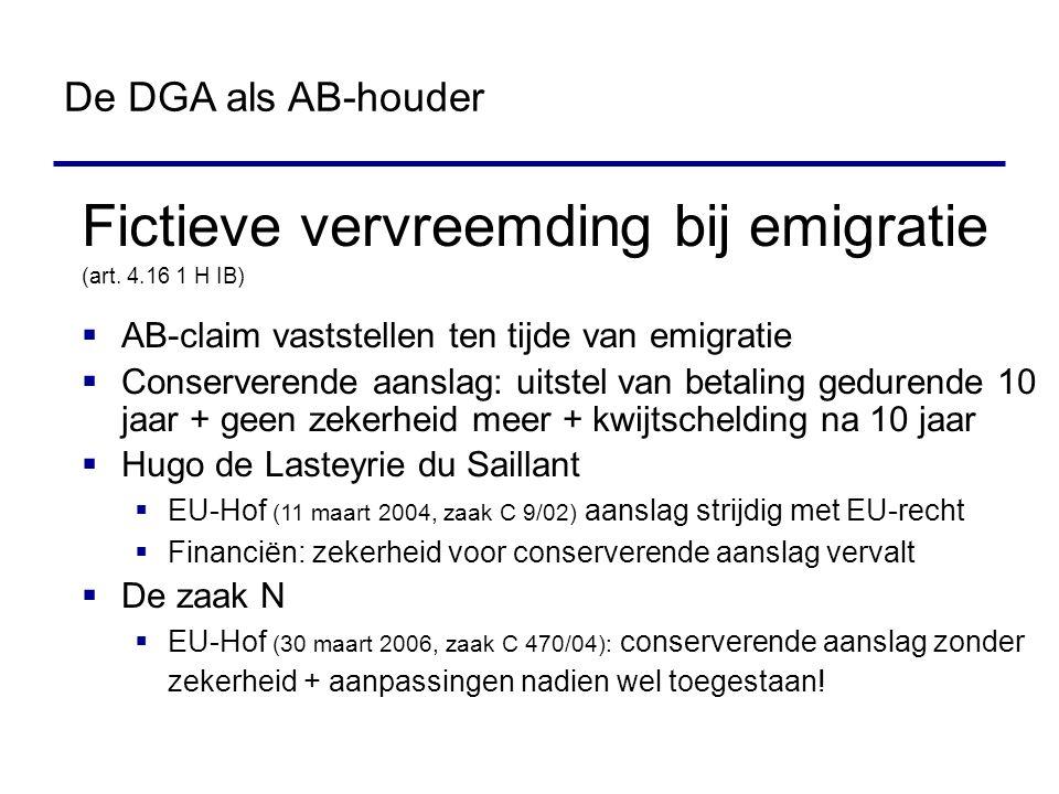 Fictieve vervreemding bij emigratie (art. 4.16 1 H IB)  AB-claim vaststellen ten tijde van emigratie  Conserverende aanslag: uitstel van betaling ge