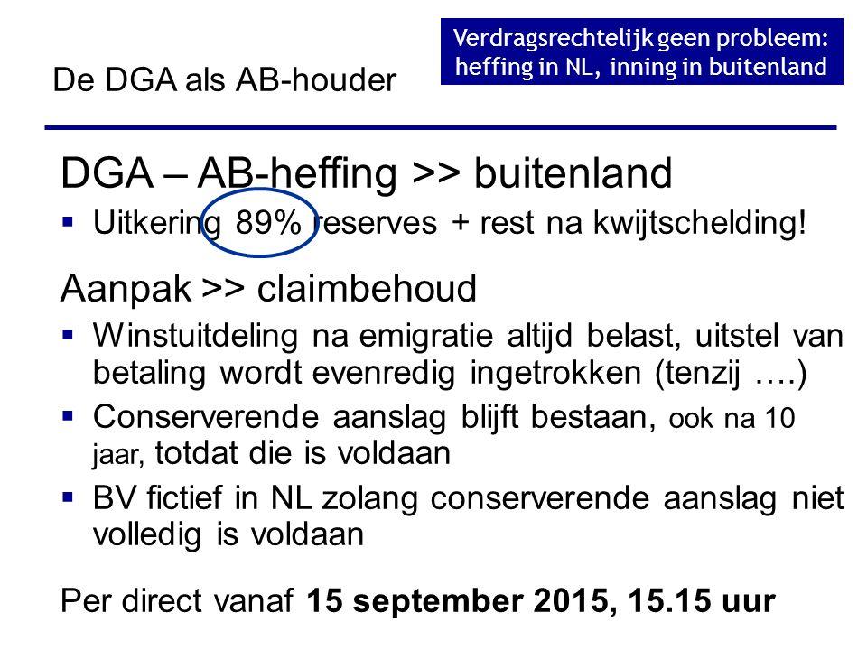 DGA – AB-heffing >> buitenland  Uitkering 89% reserves + rest na kwijtschelding! Aanpak >> claimbehoud  Winstuitdeling na emigratie altijd belast, u