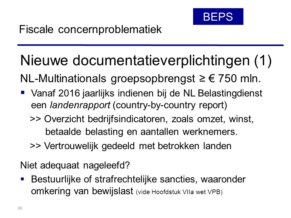 46 Nieuwe documentatieverplichtingen (1) NL-Multinationals groepsopbrengst ≥ € 750 mln.