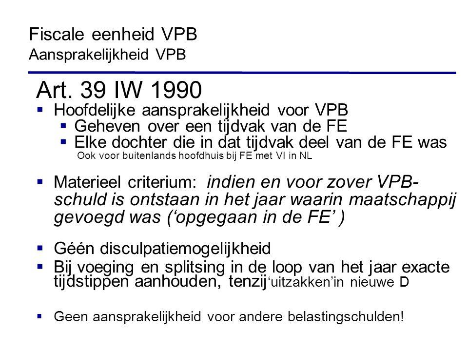 Art. 39 IW 1990  Hoofdelijke aansprakelijkheid voor VPB  Geheven over een tijdvak van de FE  Elke dochter die in dat tijdvak deel van de FE was Ook