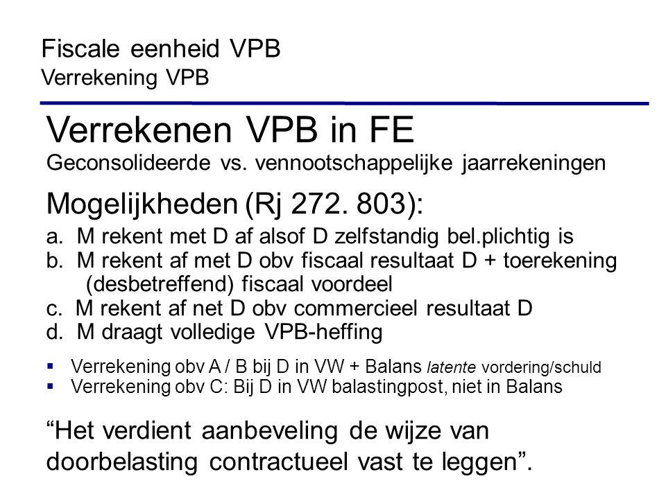 Verrekenen VPB in FE Geconsolideerde vs. vennootschappelijke jaarrekeningen Mogelijkheden (Rj 272. 803): a. M rekent met D af alsof D zelfstandig bel.