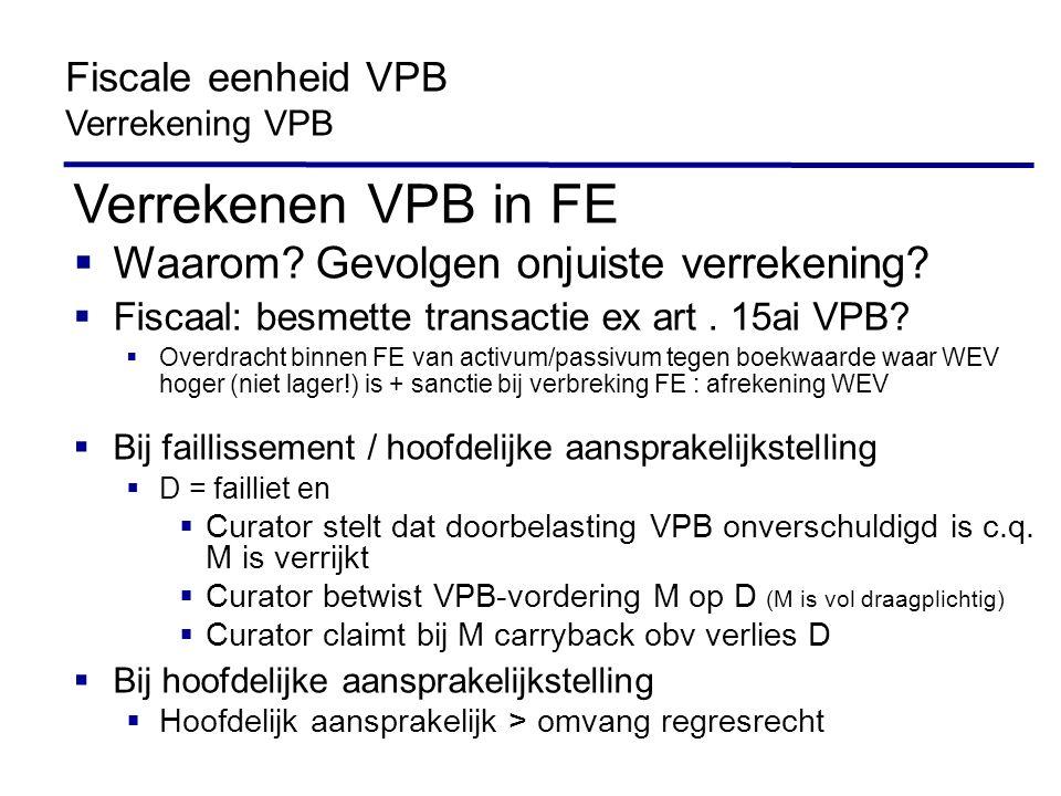 Verrekenen VPB in FE  Waarom? Gevolgen onjuiste verrekening?  Fiscaal: besmette transactie ex art. 15ai VPB?  Overdracht binnen FE van activum/pass