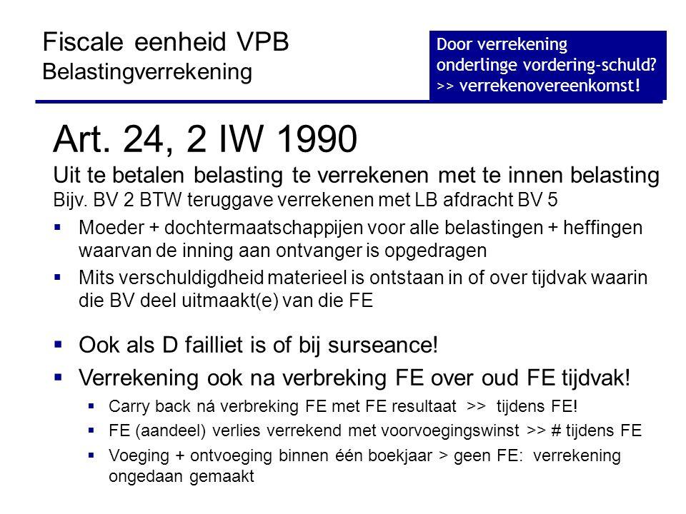 Art. 24, 2 IW 1990 Uit te betalen belasting te verrekenen met te innen belasting Bijv. BV 2 BTW teruggave verrekenen met LB afdracht BV 5  Moeder + d