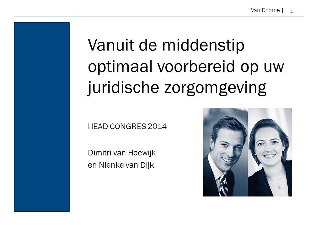 Van Doorne | Vanuit de middenstip optimaal voorbereid op uw juridische zorgomgeving 1 HEAD CONGRES 2014 Dimitri van Hoewijk en Nienke van Dijk