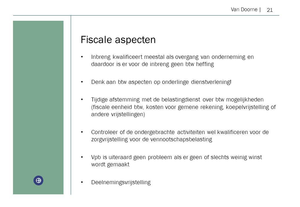 Van Doorne | Fiscale aspecten 21 Inbreng kwalificeert meestal als overgang van onderneming en daardoor is er voor de inbreng geen btw heffing Denk aan btw aspecten op onderlinge dienstverlening.