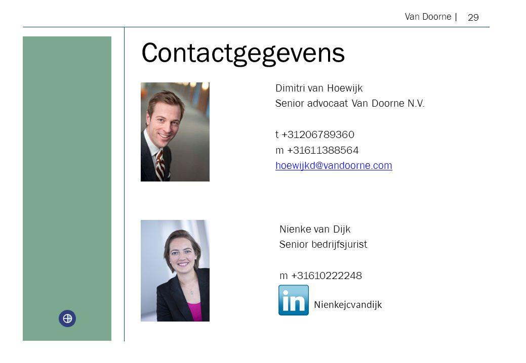 Van Doorne | Contactgegevens 29 Nienke van Dijk Senior bedrijfsjurist m +31610222248 Dimitri van Hoewijk Senior advocaat Van Doorne N.V.