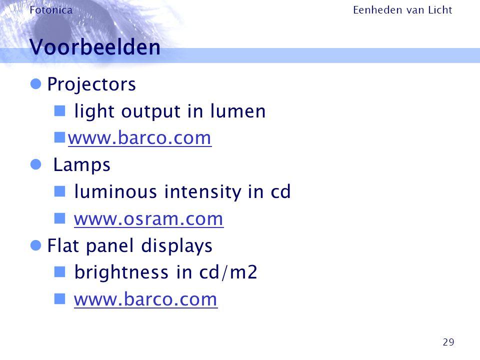Eenheden van Licht Fotonica 29 Voorbeelden Projectors light output in lumen www.barco.com Lamps luminous intensity in cd www.osram.com Flat panel disp