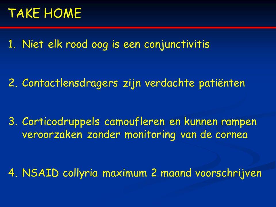 TAKE HOME 1.Niet elk rood oog is een conjunctivitis 2.Contactlensdragers zijn verdachte patiënten 3.Corticodruppels camoufleren en kunnen rampen veroo
