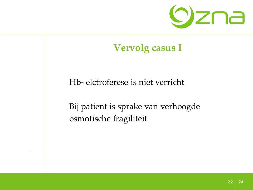 titel ondertitel datum 2422 Vervolg casus I Hb- elctroferese is niet verricht Bij patient is sprake van verhoogde osmotische fragiliteit