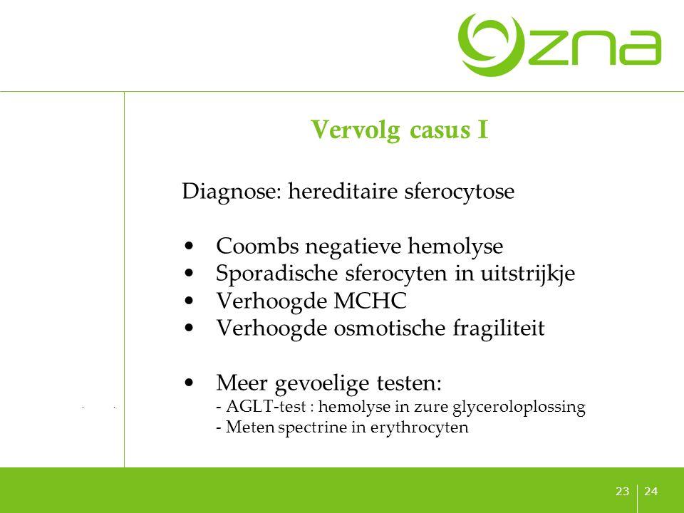 titel ondertitel datum 2423 Vervolg casus I Diagnose: hereditaire sferocytose Coombs negatieve hemolyse Sporadische sferocyten in uitstrijkje Verhoogd