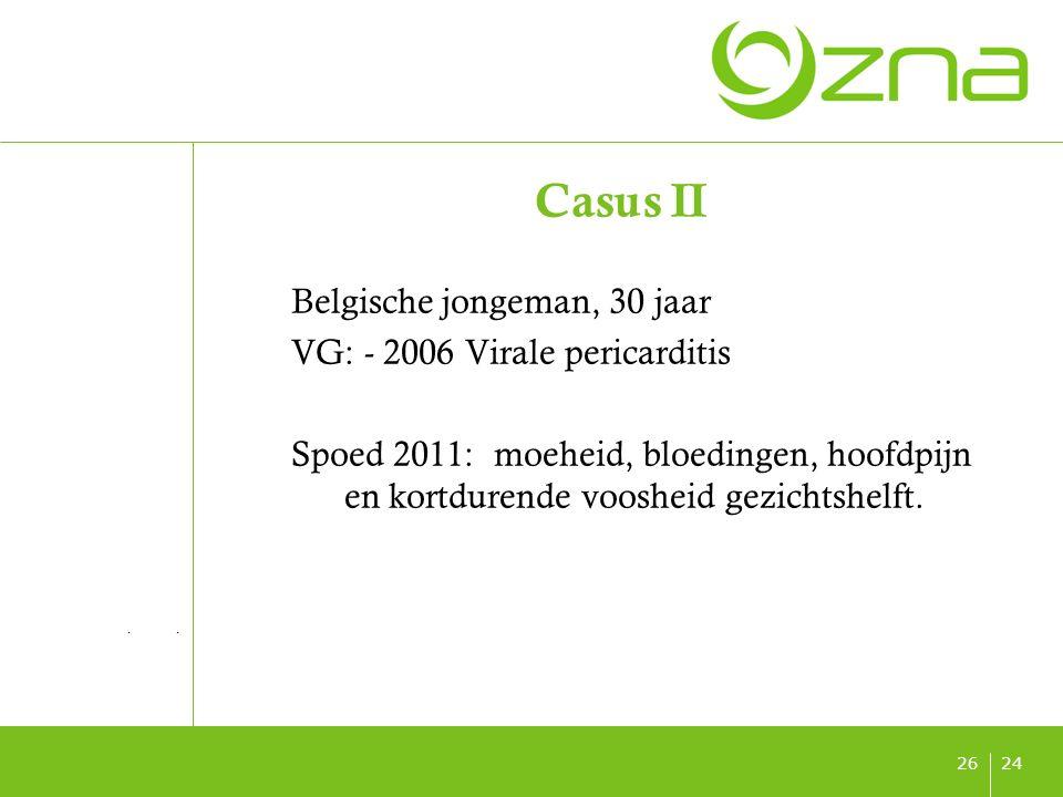 titel ondertitel datum 2426 Casus II Belgische jongeman, 30 jaar VG: - 2006 Virale pericarditis Spoed 2011: moeheid, bloedingen, hoofdpijn en kortdure