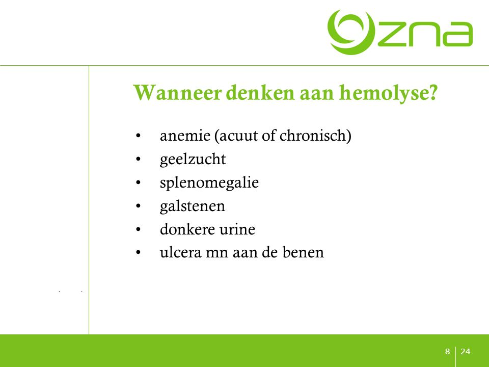 titel ondertitel datum 248 Wanneer denken aan hemolyse? anemie (acuut of chronisch) geelzucht splenomegalie galstenen donkere urine ulcera mn aan de b