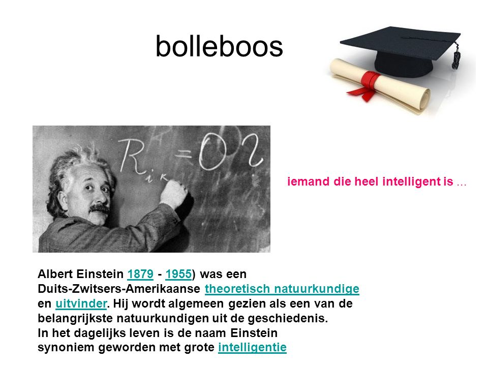 bolleboos iemand die heel intelligent is...