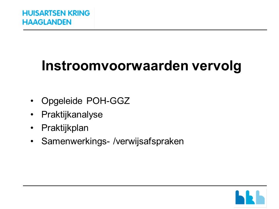 Instroomvoorwaarden vervolg Opgeleide POH-GGZ Praktijkanalyse Praktijkplan Samenwerkings- /verwijsafspraken