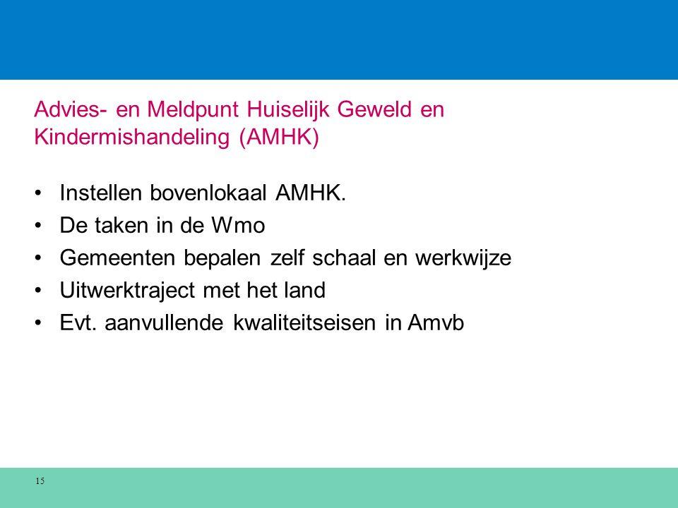 Advies- en Meldpunt Huiselijk Geweld en Kindermishandeling (AMHK) Instellen bovenlokaal AMHK.