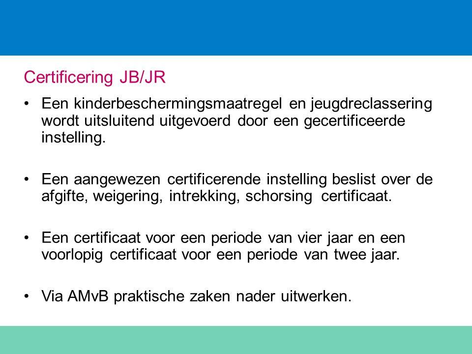 Certificering JB/JR Een kinderbeschermingsmaatregel en jeugdreclassering wordt uitsluitend uitgevoerd door een gecertificeerde instelling.