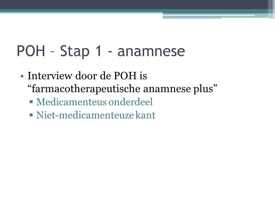 """POH – Stap 1 - anamnese Interview door de POH is """"farmacotherapeutische anamnese plus""""  Medicamenteus onderdeel  Niet-medicamenteuze kant"""
