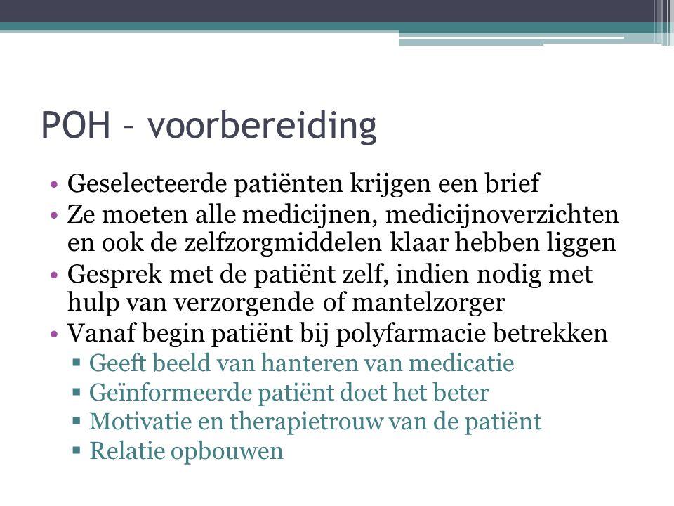 POH – voorbereiding Geselecteerde patiënten krijgen een brief Ze moeten alle medicijnen, medicijnoverzichten en ook de zelfzorgmiddelen klaar hebben l