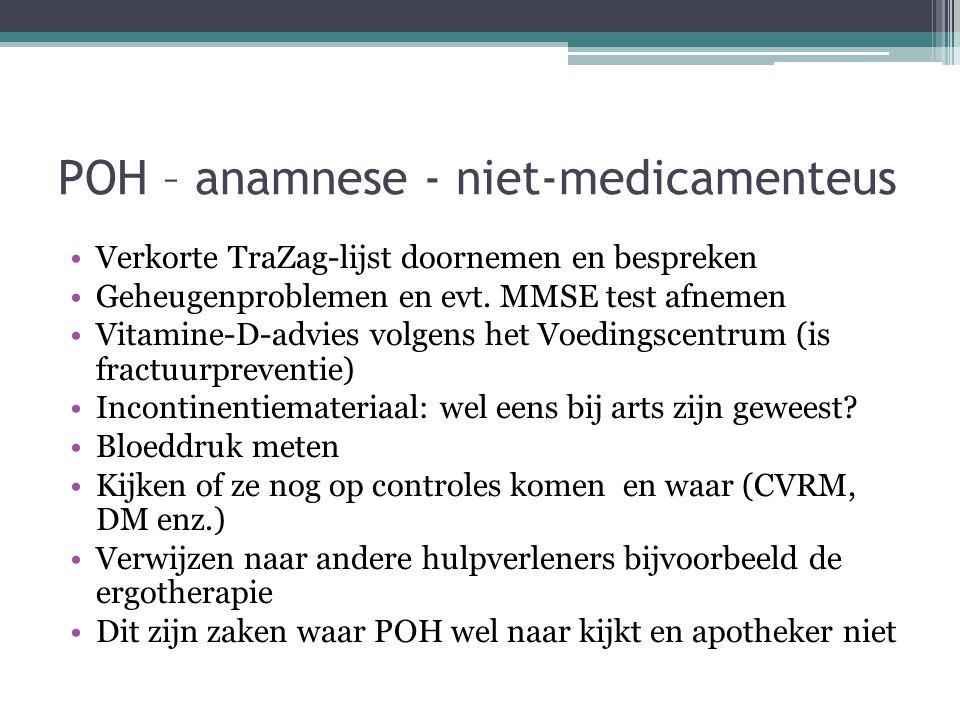 POH – anamnese - niet-medicamenteus Verkorte TraZag-lijst doornemen en bespreken Geheugenproblemen en evt. MMSE test afnemen Vitamine-D-advies volgens