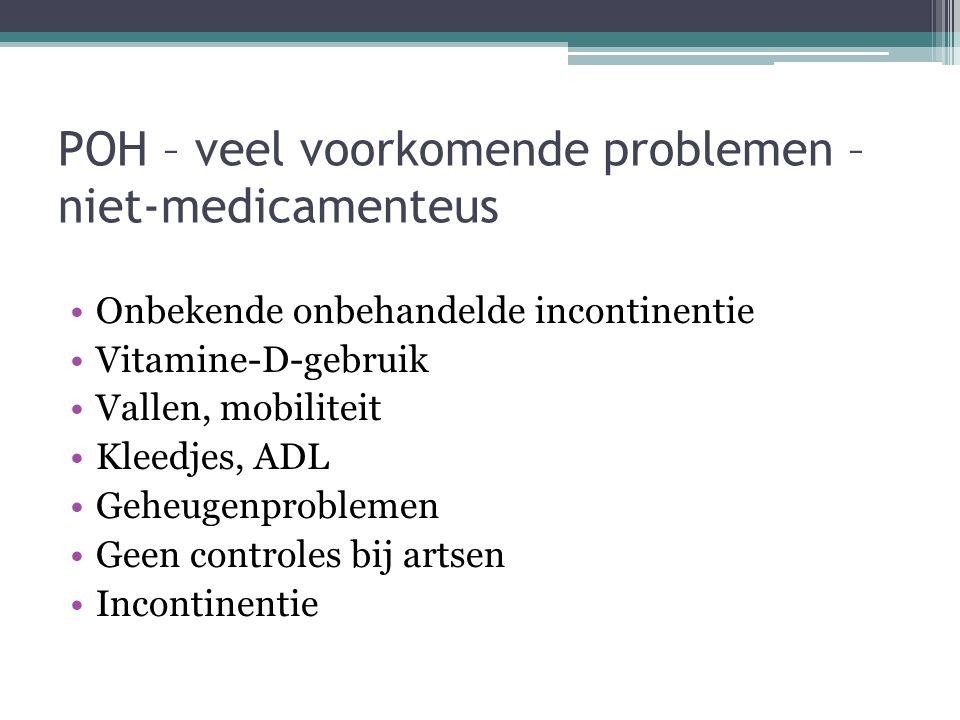 POH – veel voorkomende problemen – niet-medicamenteus Onbekende onbehandelde incontinentie Vitamine-D-gebruik Vallen, mobiliteit Kleedjes, ADL Geheuge