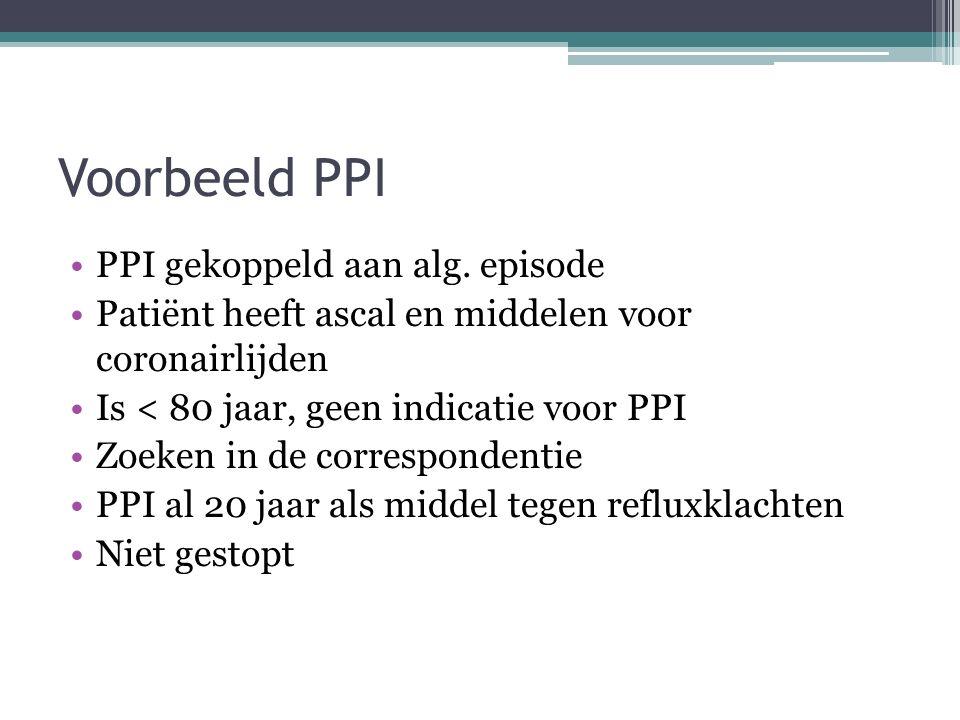 Voorbeeld PPI PPI gekoppeld aan alg. episode Patiënt heeft ascal en middelen voor coronairlijden Is < 80 jaar, geen indicatie voor PPI Zoeken in de co