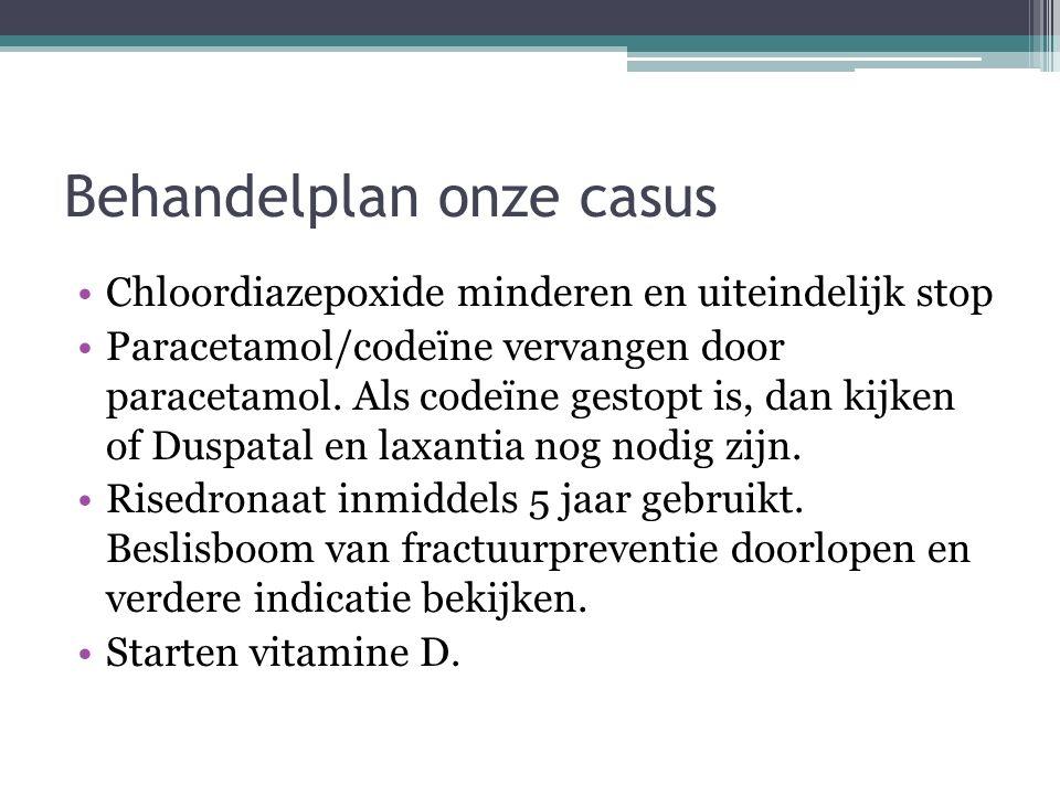 Behandelplan onze casus Chloordiazepoxide minderen en uiteindelijk stop Paracetamol/codeïne vervangen door paracetamol. Als codeïne gestopt is, dan ki