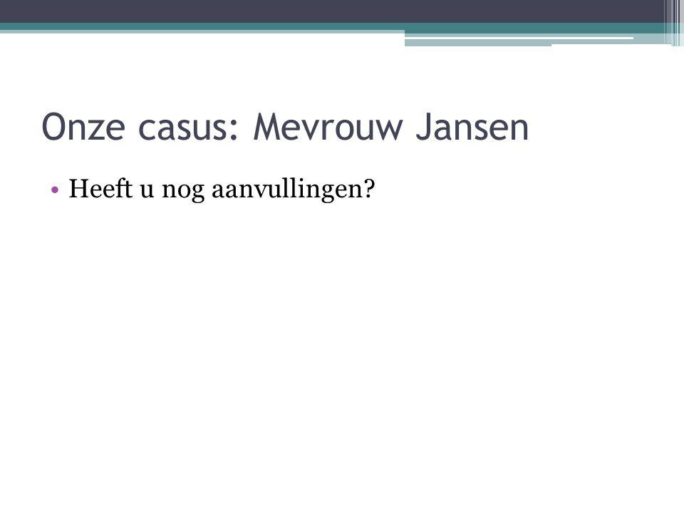 Onze casus: Mevrouw Jansen Heeft u nog aanvullingen?