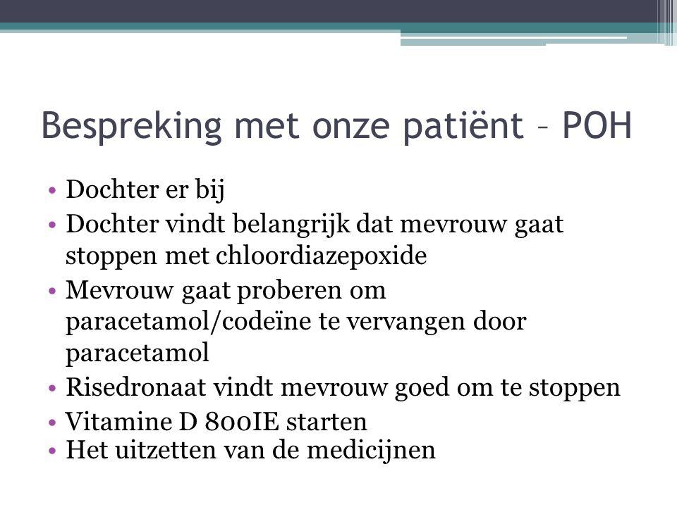 Bespreking met onze patiënt – POH Dochter er bij Dochter vindt belangrijk dat mevrouw gaat stoppen met chloordiazepoxide Mevrouw gaat proberen om para