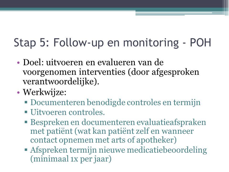 Stap 5: Follow-up en monitoring - POH Doel: uitvoeren en evalueren van de voorgenomen interventies (door afgesproken verantwoordelijke). Werkwijze: 
