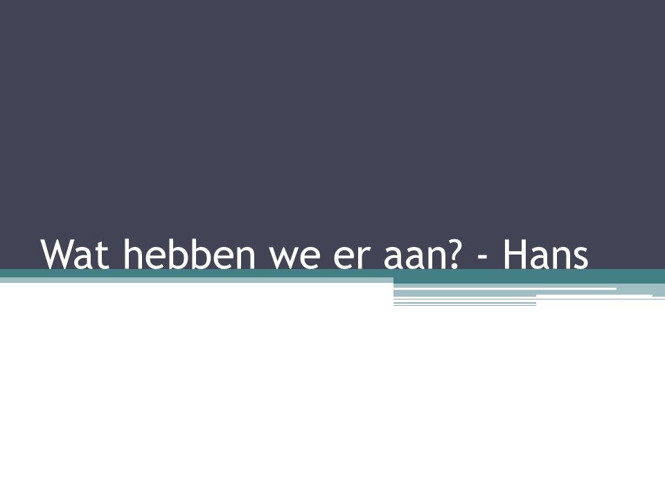 Wat hebben we er aan? - Hans