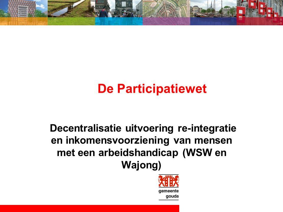 De Participatiewet Decentralisatie uitvoering re-integratie en inkomensvoorziening van mensen met een arbeidshandicap (WSW en Wajong)